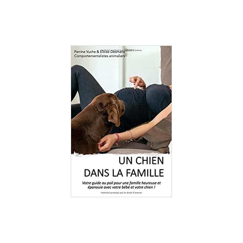 Livre Un chien dans la famille: Votre guide au poil pour une famille heureuse et épanouie avec votre bébé et votre chien !